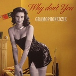 Gramophonedzie - Why Dont You