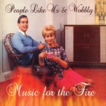 People Like Us + Wobbly - Music For The Fire